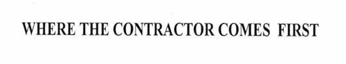 WHERE THE CONTRACTOR COMES FIRST