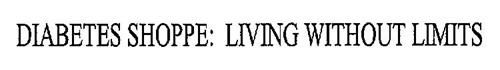 DIABETES SHOPPE: LIVING WITHOUT LIMITS
