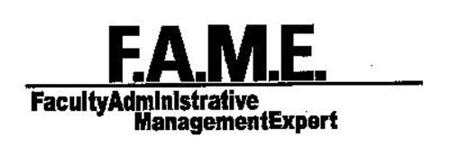 F.A.M.E. FACULTY ADMINISTRATIVE MANAGEMENT EXPERT