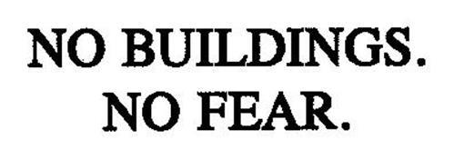 NO BUILDINGS. NO FEAR.