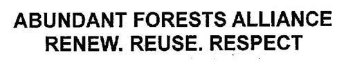 ABUNDANT FORESTS ALLIANCE RENEW. REUSE. RESPECT