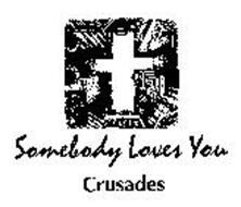 SOMEBODY LOVES YOU CRUSADES