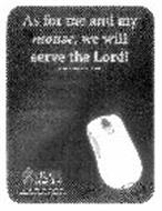 AS FOR ME AND MY MOUSE, WE WILL SERVE THE LORD! (ADAPTED FROM JOSHUA 24:15B) HOPE FOR THE HEART 1-800-488-HOPE (4673) WWW.HOPEFORTHEHEART.ORG