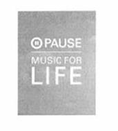 PAUSE MUSIC FOR LIFE