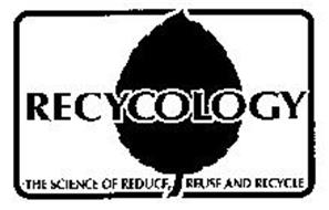 RECYCOLOGY THE SCIENCE OF REDUCE, REUSE AND RECYCLE