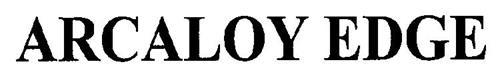 ARCALOY EDGE