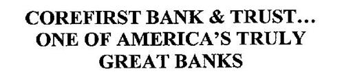 COREFIRST BANK & TRUST... ONE OF AMERICA'S TRULY GREAT BANKS