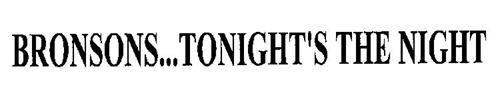 BRONSONS...TONIGHT'S THE NIGHT
