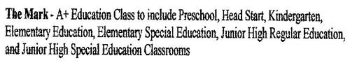 A + EDUCATION CLASSROOM TO INCLUDE PRESCHOOL, HEADSTART, KINDERGARTEN, ELEMENTARY EDUCATION, ELEMENTARY SPECIAL EDUCATION, JUNIOR HIGH REGULAR EDUCATION AND JUNIOR HIGH SPECIAL EDUCATION CLASSROOMS