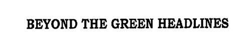 BEYOND THE GREEN HEADLINES