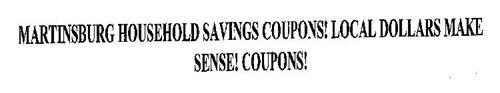 MARTINSBURG HOUSEHOLD SAVINGS COUPONS! LOCAL DOLLARS MAKE SENSE! COUPONS!