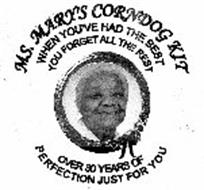 MS. MARY'S CORNDOG KIT WHEN YOU'VE HAD THE BEST YOU FORGET ALL THE REST OVER 30 YEARS OF PERFECTION JUST FOR YOU