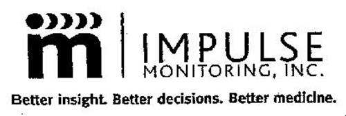 M IMPULSE MONITORING, INC. BETTER INSIGHT. BETTER DECISIONS. BETTER MEDICINE.