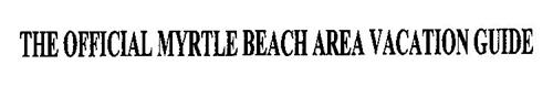 THE OFFICIAL MYRTLE BEACH AREA VACATION GUIDE