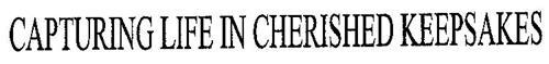 CAPTURING LIFE IN CHERISHED KEEPSAKES