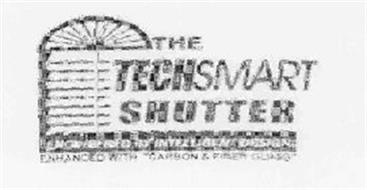 THE TECHSMART SHUTTER ENGINEERED BY INTELLIGENT DESIGN ENHANCED WITH