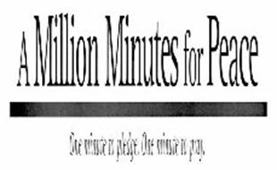 A MILLION MINUTES FOR PEACE ONE MINUTE TO PLEDGE. ONE MINUTE TO PRAY.