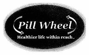 PILL WHEEL HEALTHIER LIFE WITHIN REACH