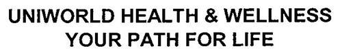 UNIWORLD HEALTH & WELLNESS YOUR PATH FOR LIFE