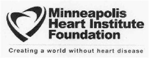 MINNEAPOLIS HEART INSTITUTE FOUNDATION CREATING A WORLD WITHOUT HEART DISEASE