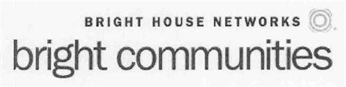 BRIGHT COMMUNITIES BRIGHT HOUSE NETWORKS