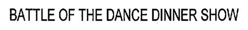BATTLE OF THE DANCE DINNER SHOW