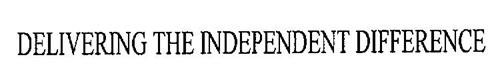DELIVERING THE INDEPENDENT DIFFERENCE