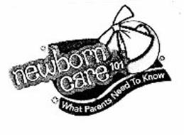 NEWBORN CARE 101 WHAT PARENTS NEED TO KNOW