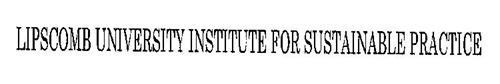 LIPSCOMB UNIVERSITY INSTITUTE FOR SUSTAINABLE PRACTICE