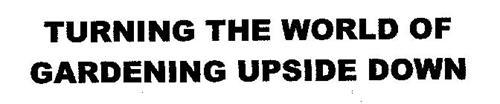 TURNING THE WORLD OF GARDENING UPSIDE DOWN