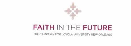 FAITH IN THE FUTURE THE CAMPAIGN FOR LOYOLA UNIVERSITY NEW ORLEANS