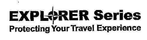 EXPLORER SERIES PROTECTING YOUR TRAVEL EXPERIENCE