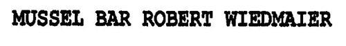 MUSSEL BAR ROBERT WIEDMAIER