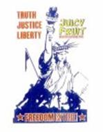 TRUTH JUSTICE LIBERTY JUICY FRUIT WORTH FIGHTING FOR! FREEDOMISN'TFREE