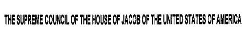 THE SUPREME COUNCIL OF THE HOUSE OF JACOB OF THE UNITED STATES OF AMERICA