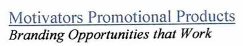 MOTIVATORS PROMOTIONAL PRODUCTS BRANDING OPPORTUNITIES THAT WORK