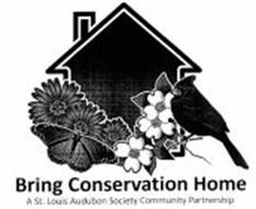BRING CONSERVATION HOME A ST. LOUIS AUDUBON SOCIETY COMMUNITY PARTNERSHIP