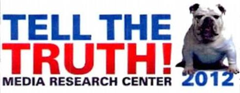TELL THE TRUTH! MEDIA RESEARCH CENTER 2012