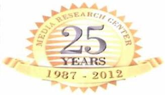 25 YEARS MEDIA RESEARCH CENTER 1987 - 2012