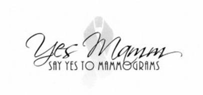 YES MAMM SAY YES TO MAMMOGRAMS