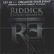 LET US R.E. ORGANIZE YOUR EVENT PREMIER ENTERTAINMENT PLANNER RIDDICK ENTERTAINMENT RE