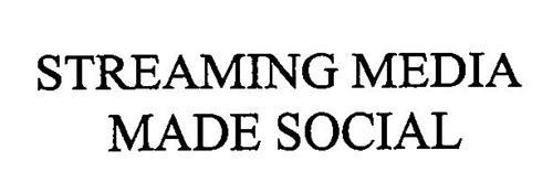 STREAMING MEDIA MADE SOCIAL