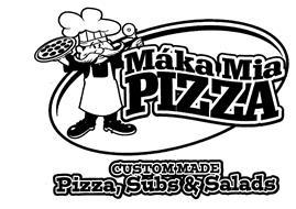 MÁKA MIA PIZZA CUSTOM MADE PIZZA,SUBS &SALADS