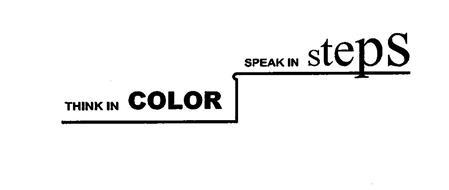 THINK IN COLOR SPEAK IN STEPS
