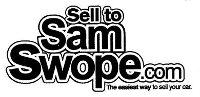 SELL TO SAM SWOPE.COM THE EASIEST WAY TO SELL YOUR CAR.