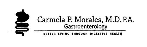 CARMELA P. MORALES, M.D. P.A. GASTROENTEROLOGY BETTER LIVING THROUGH DIGESTIVE HEALTH
