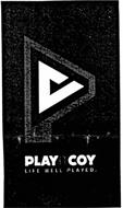 PLAY IT COY LIFE WELL PLAYED.