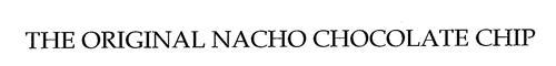 THE ORIGINAL NACHO CHOCOLATE CHIP