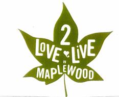 LOVE 2 LIVE IN MAPLEWOOD