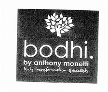 BODHI. BY ANTHONY MONETTI BODY TRANSFORMATION SPECIALISTS